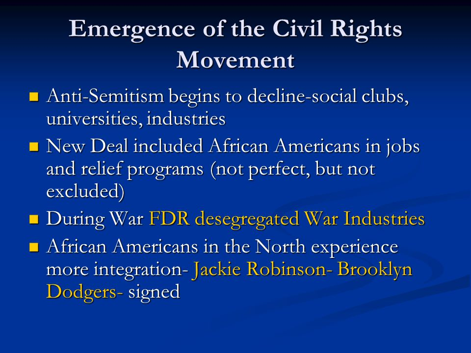 Emergence of the Civil Rights Movement Anti-Semitism begins to decline-social clubs, universities, industries Anti-Semitism begins to decline-social c