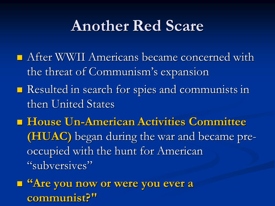 Another Red Scare After WWII Americans became concerned with the threat of Communism's expansion After WWII Americans became concerned with the threat