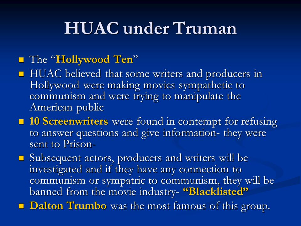 """HUAC under Truman The """"Hollywood Ten"""" The """"Hollywood Ten"""" HUAC believed that some writers and producers in Hollywood were making movies sympathetic to"""
