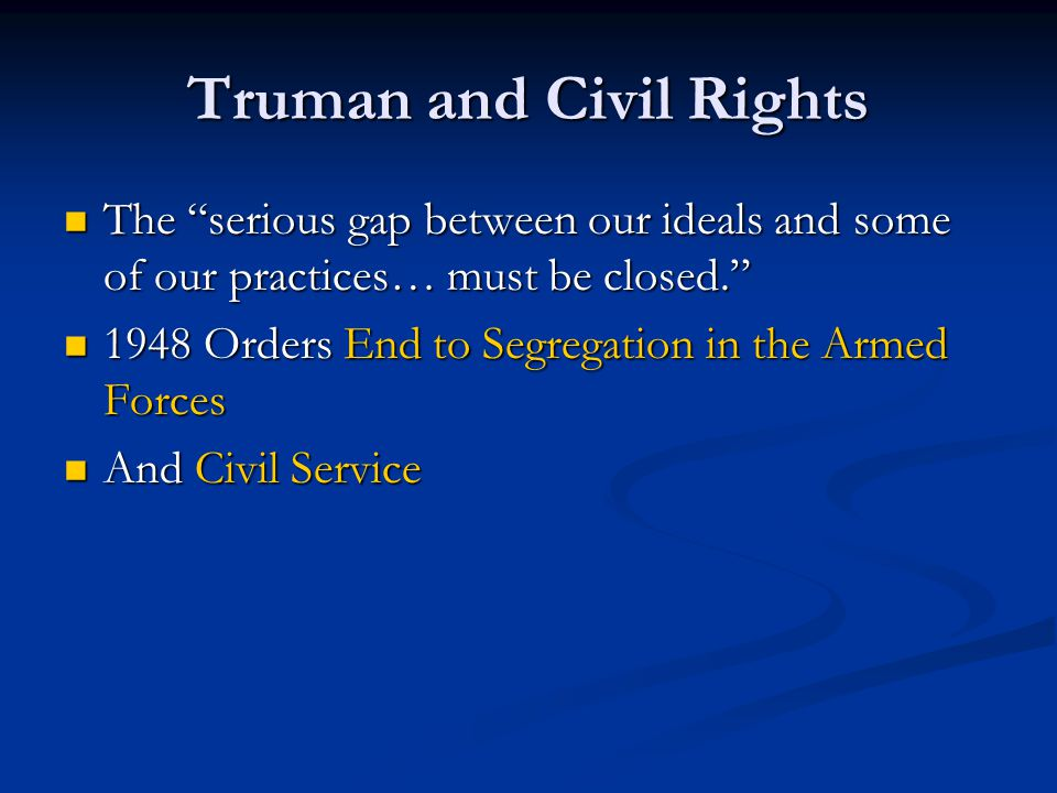 """Truman and Civil Rights The """"serious gap between our ideals and some of our practices… must be closed."""" The """"serious gap between our ideals and some o"""