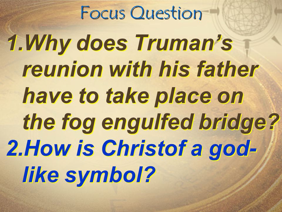 Focus Question 1.Why does Truman's reunion with his father have to take place on the fog engulfed bridge.