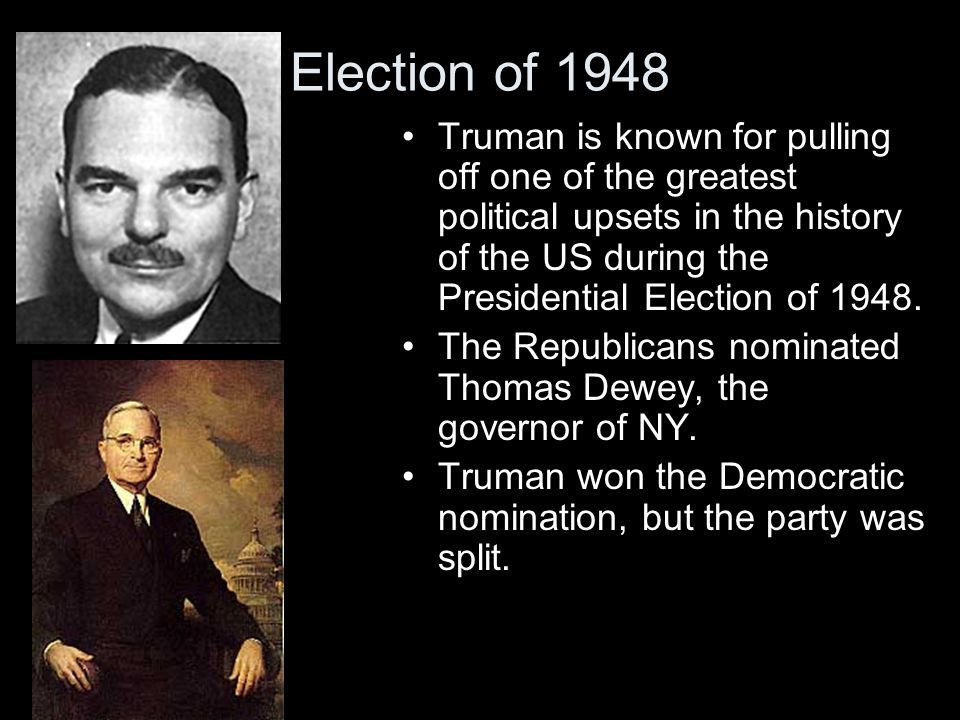 Election of 1948 Truman is known for pulling off one of the greatest political upsets in the history of the US during the Presidential Election of 194