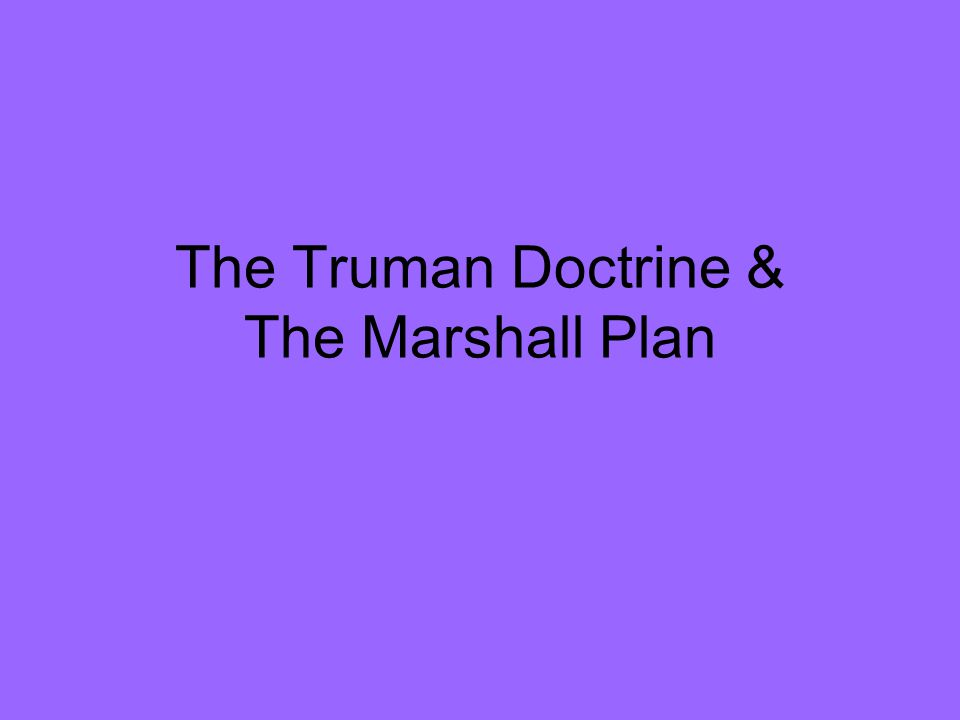 The Truman Doctrine & The Marshall Plan