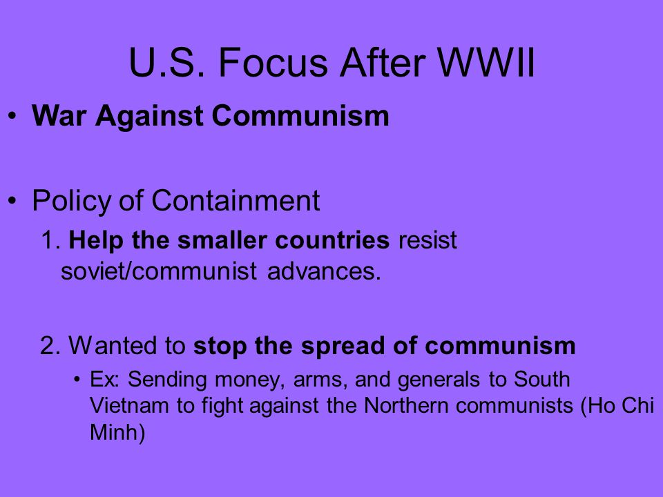 U.S. Focus After WWII War Against Communism Policy of Containment 1.