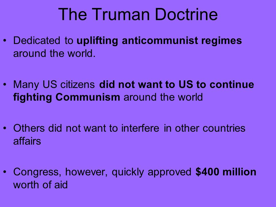 The Truman Doctrine Dedicated to uplifting anticommunist regimes around the world.