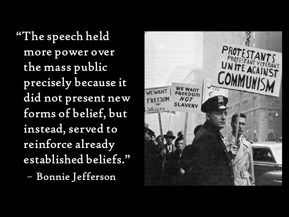 The speech held more power over the mass public precisely because it did not present new forms of belief, but instead, served to reinforce already established beliefs. –Bonnie Jefferson