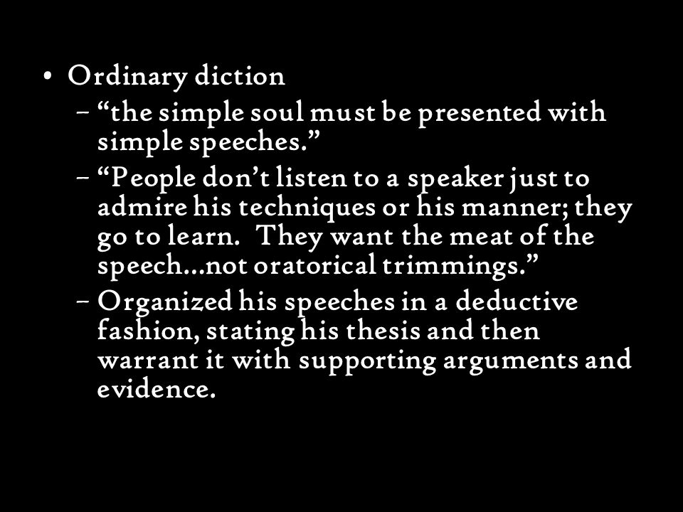 Ordinary diction – the simple soul must be presented with simple speeches. – People don't listen to a speaker just to admire his techniques or his manner; they go to learn.