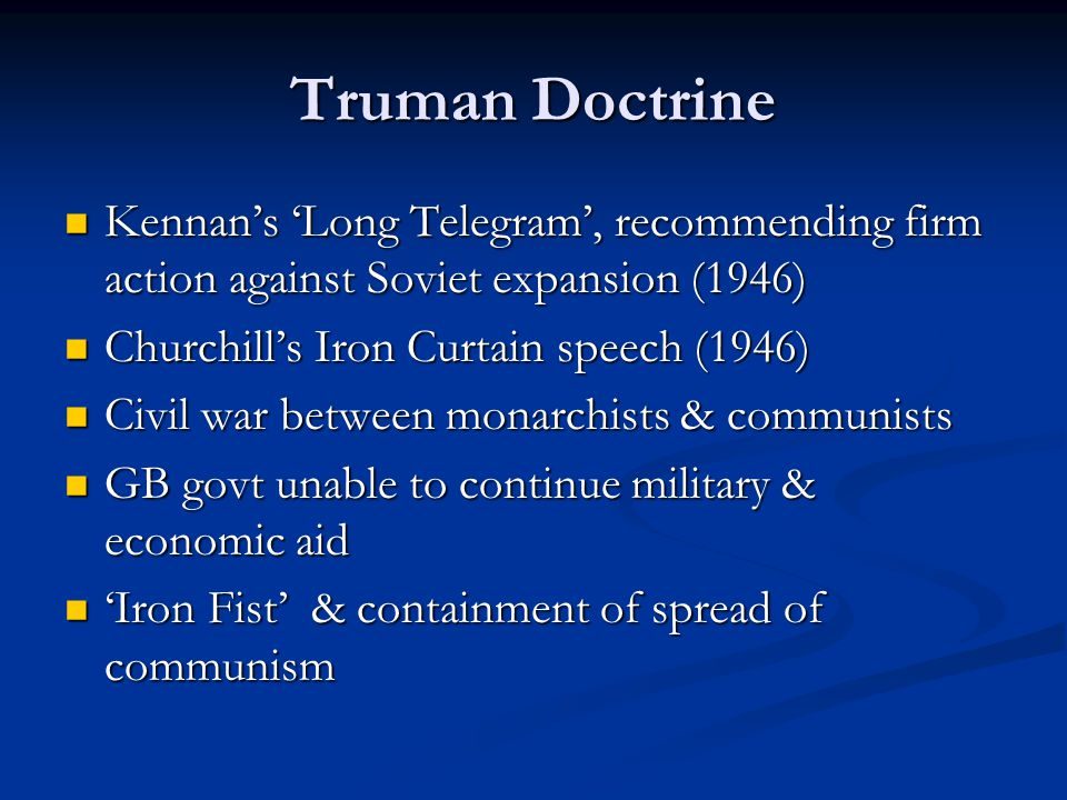 Truman Doctrine Kennan's 'Long Telegram', recommending firm action against Soviet expansion (1946) Kennan's 'Long Telegram', recommending firm action