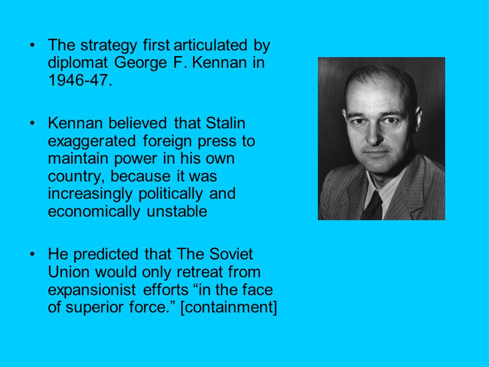 The strategy first articulated by diplomat George F.