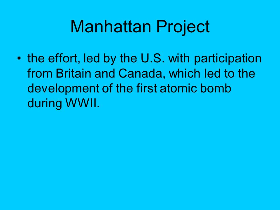 Manhattan Project the effort, led by the U.S.