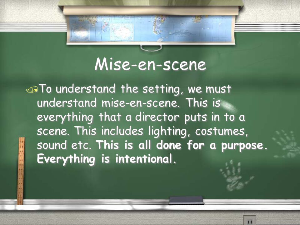 Mise-en-scene / To understand the setting, we must understand mise-en-scene. This is everything that a director puts in to a scene. This includes ligh