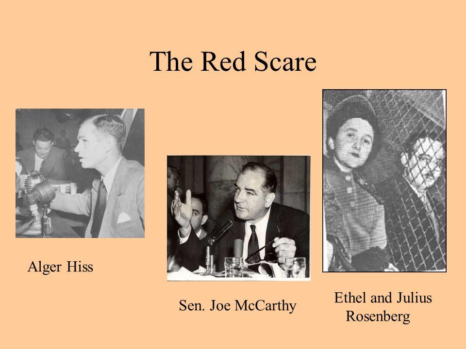 The Red Scare Alger Hiss Sen. Joe McCarthy Ethel and Julius Rosenberg