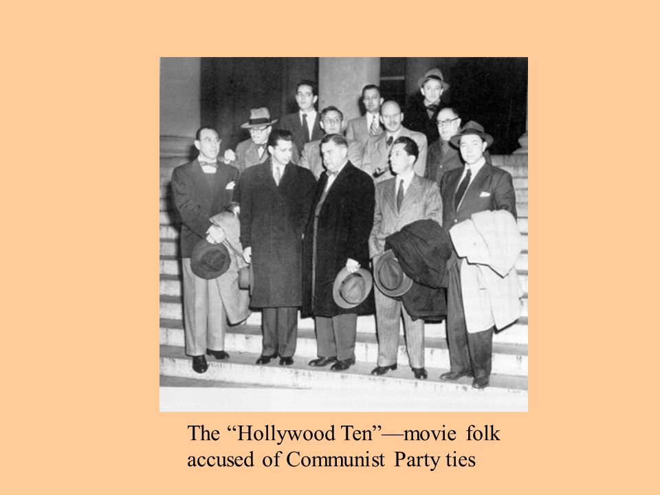 The Hollywood Ten —movie folk accused of Communist Party ties