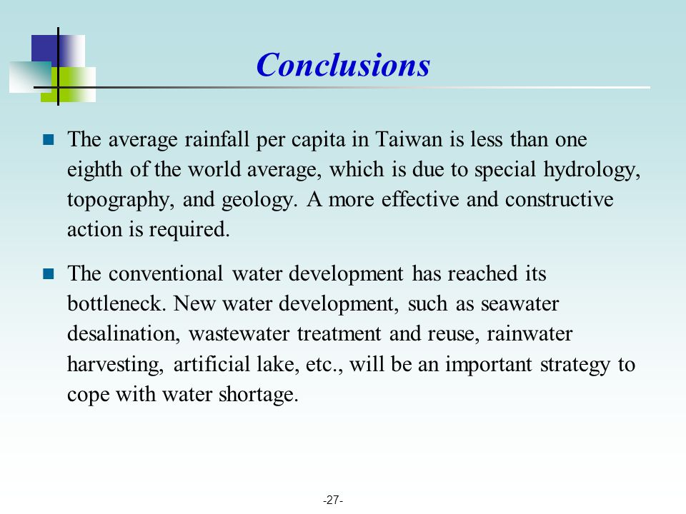 -27- The average rainfall per capita in Taiwan is less than one eighth of the world average, which is due to special hydrology, topography, and geolog