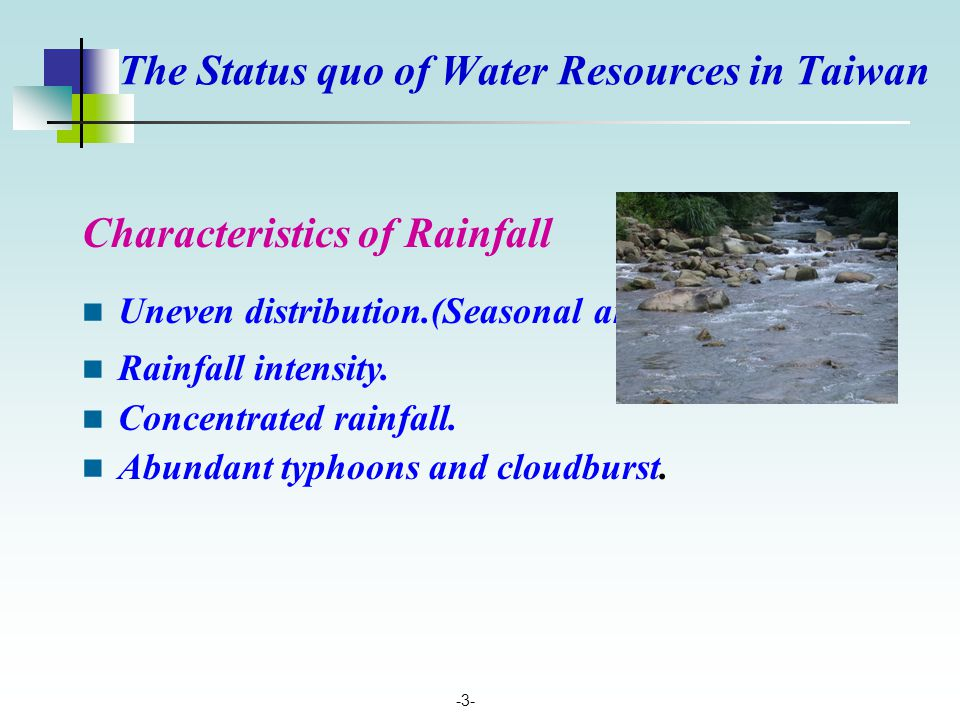 -3- Characteristics of Rainfall Uneven distribution.(Seasonal and Regional) Rainfall intensity. Concentrated rainfall. Abundant typhoons and cloudburs