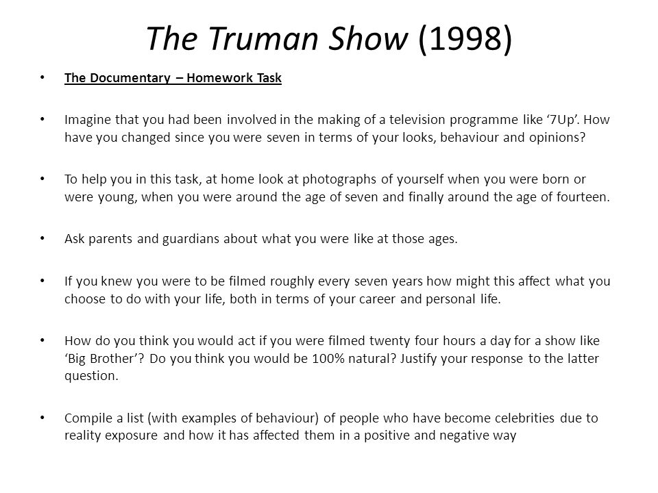 The Truman Show (1998) The Documentary – Homework Task Imagine that you had been involved in the making of a television programme like '7Up'.