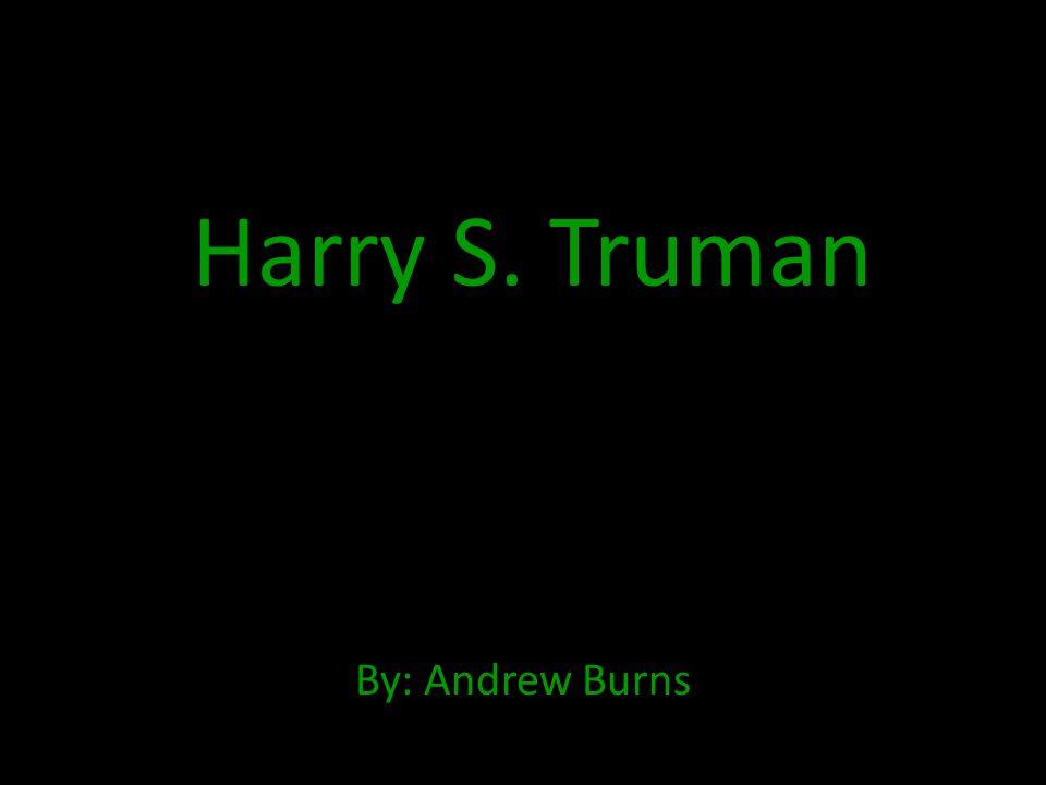 Early Life Harry S.Truman was born in Lamar, Missouri.