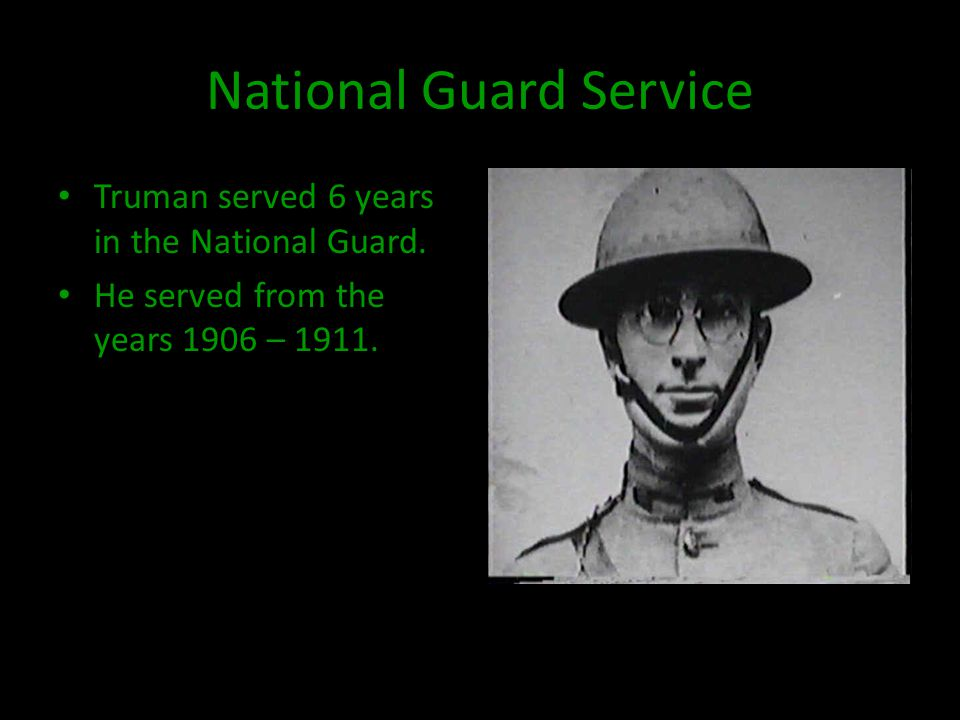 National Guard Service Truman served 6 years in the National Guard.