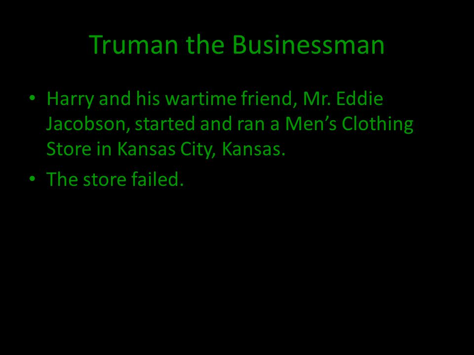Truman the Businessman Harry and his wartime friend, Mr.