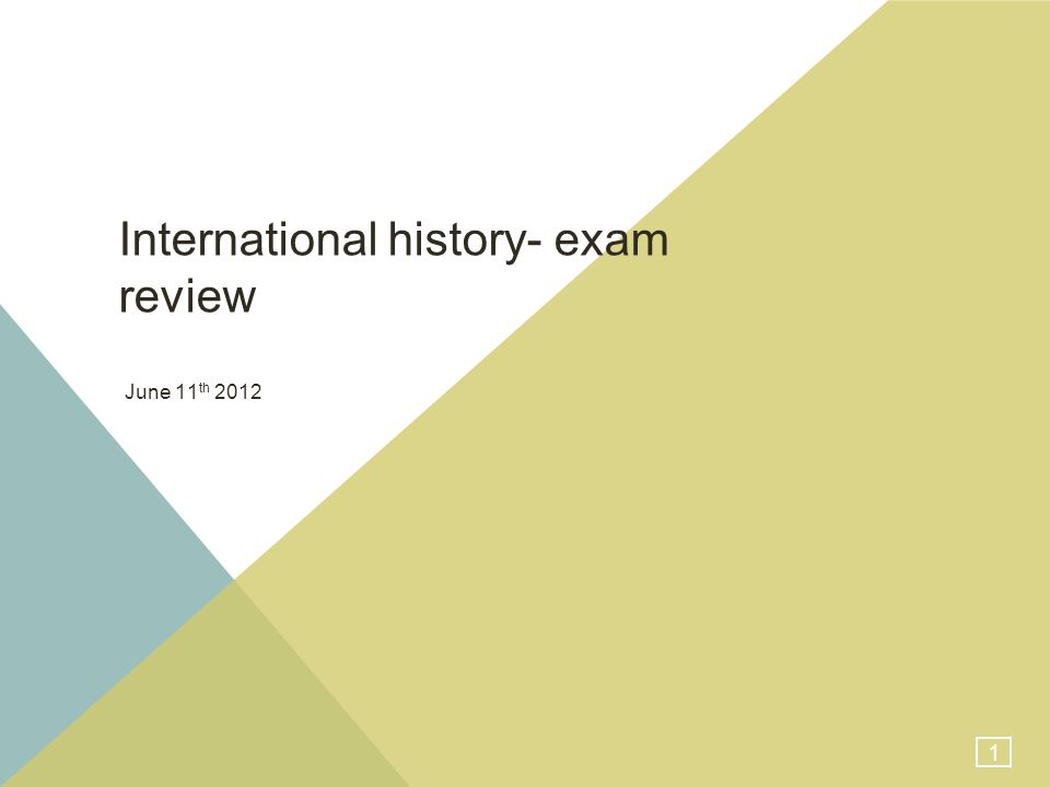 1 International history- exam review June 11 th 2012