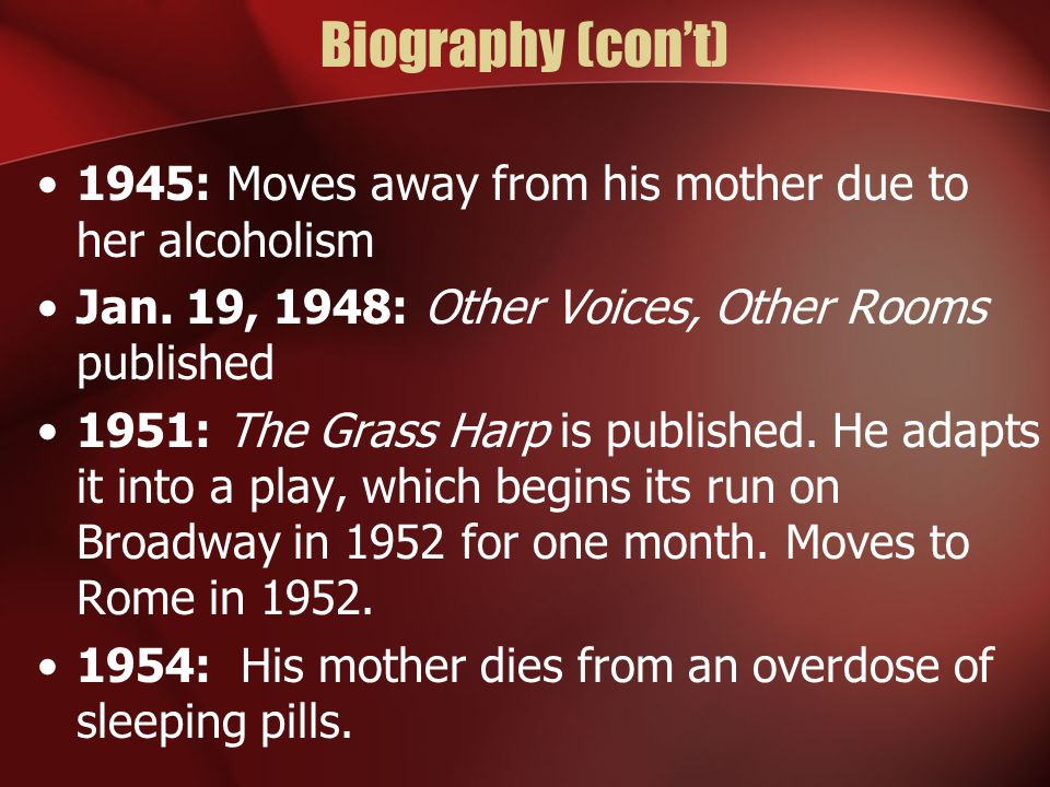 Biography (con't) 1945: Moves away from his mother due to her alcoholism Jan.