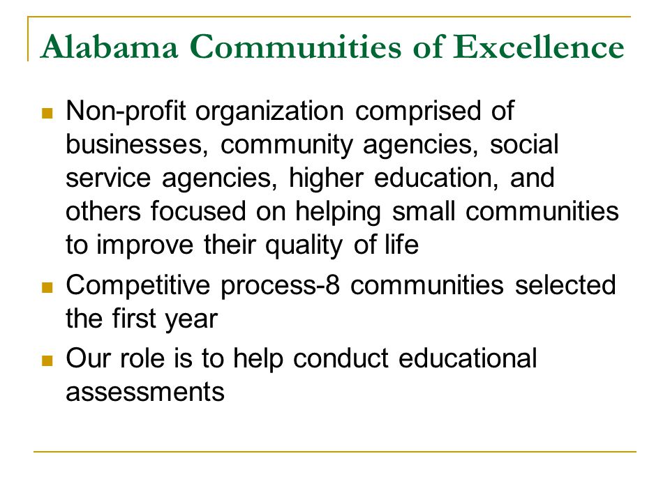 Alabama Communities of Excellence Non-profit organization comprised of businesses, community agencies, social service agencies, higher education, and