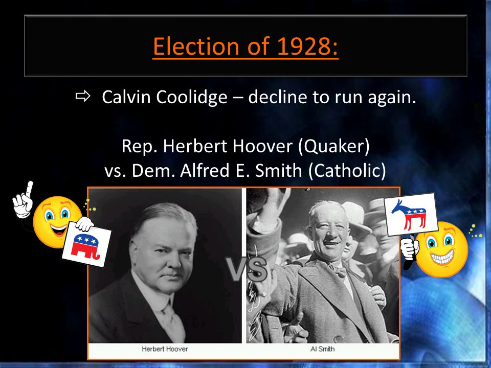 Election of 1928:  Calvin Coolidge – decline to run again.
