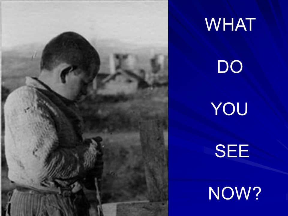 WHAT DO YOU SEE NOW