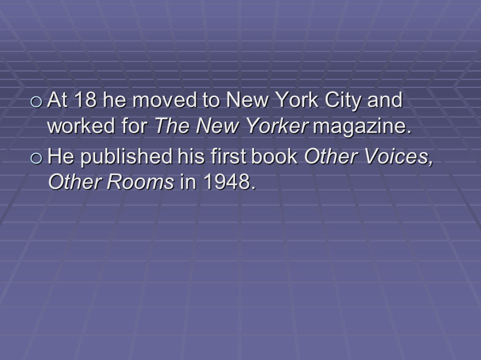 o At 18 he moved to New York City and worked for The New Yorker magazine.