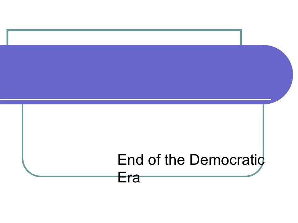 End of the Democratic Era