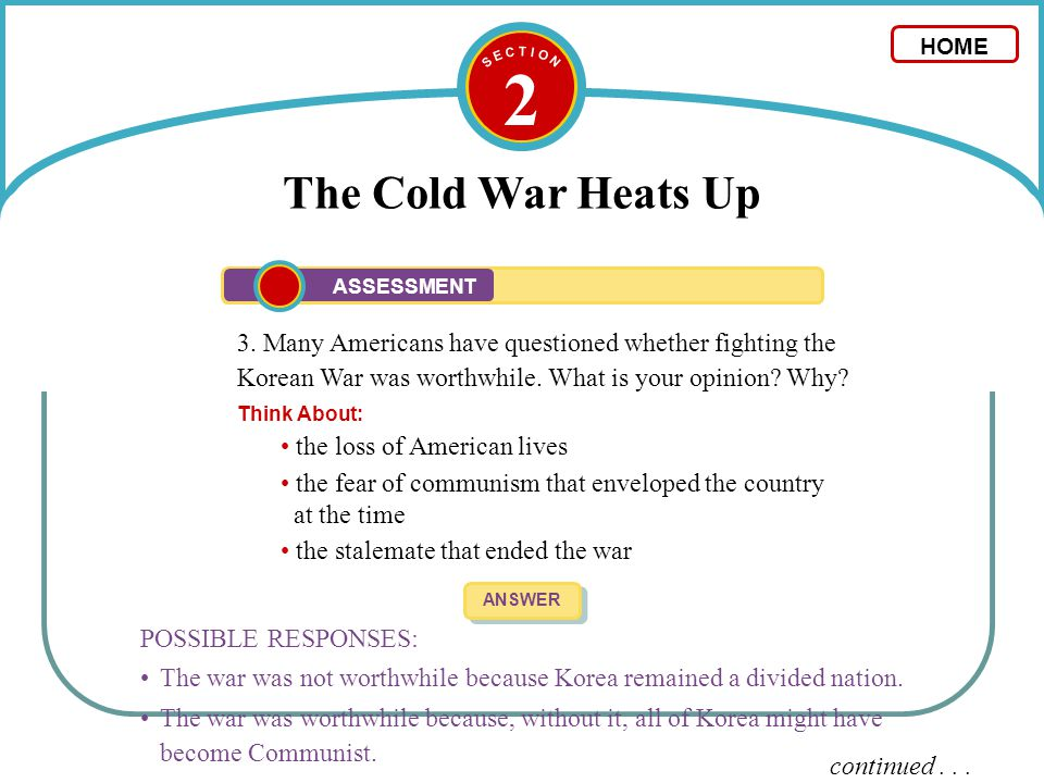 2 The Cold War Heats Up 3. Many Americans have questioned whether fighting the Korean War was worthwhile. What is your opinion? Why? Think About: ANSW