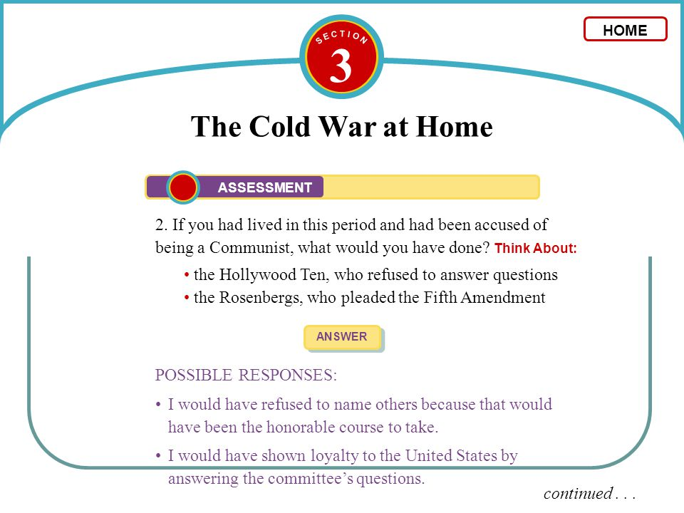 3 The Cold War at Home 2. If you had lived in this period and had been accused of being a Communist, what would you have done? Think About: ANSWER POS