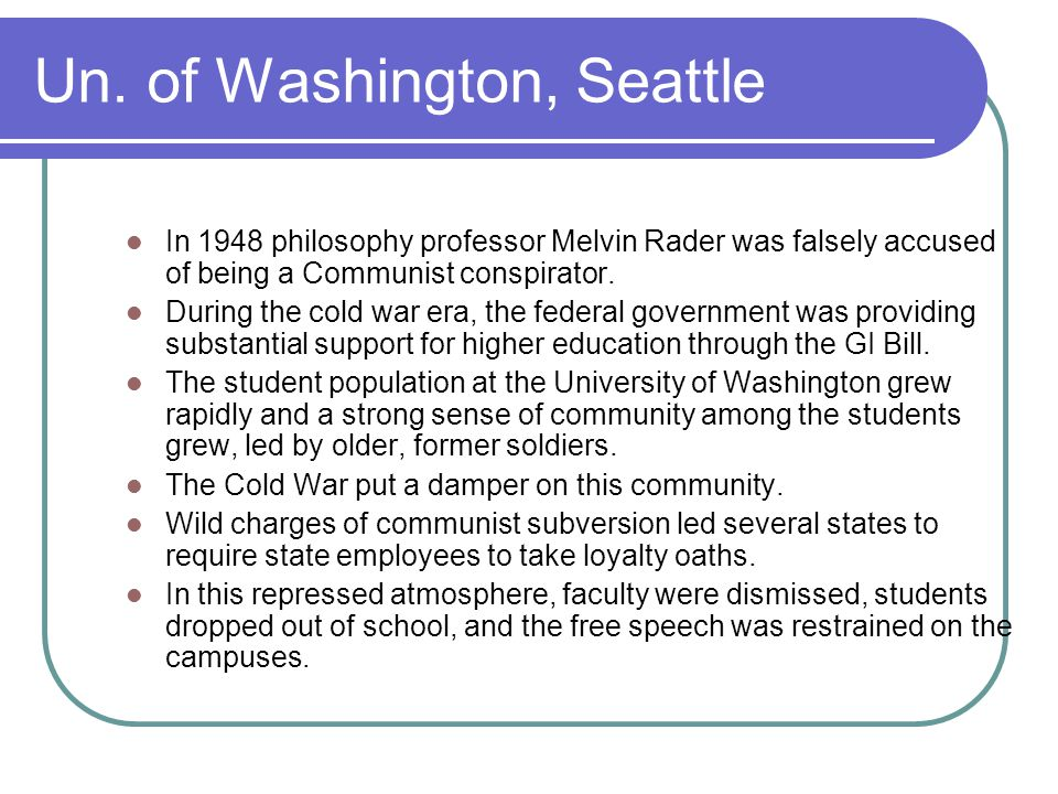 Un. of Washington, Seattle In 1948 philosophy professor Melvin Rader was falsely accused of being a Communist conspirator. During the cold war era, th