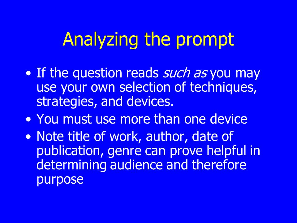 Analyzing the prompt If the question reads such as you may use your own selection of techniques, strategies, and devices.