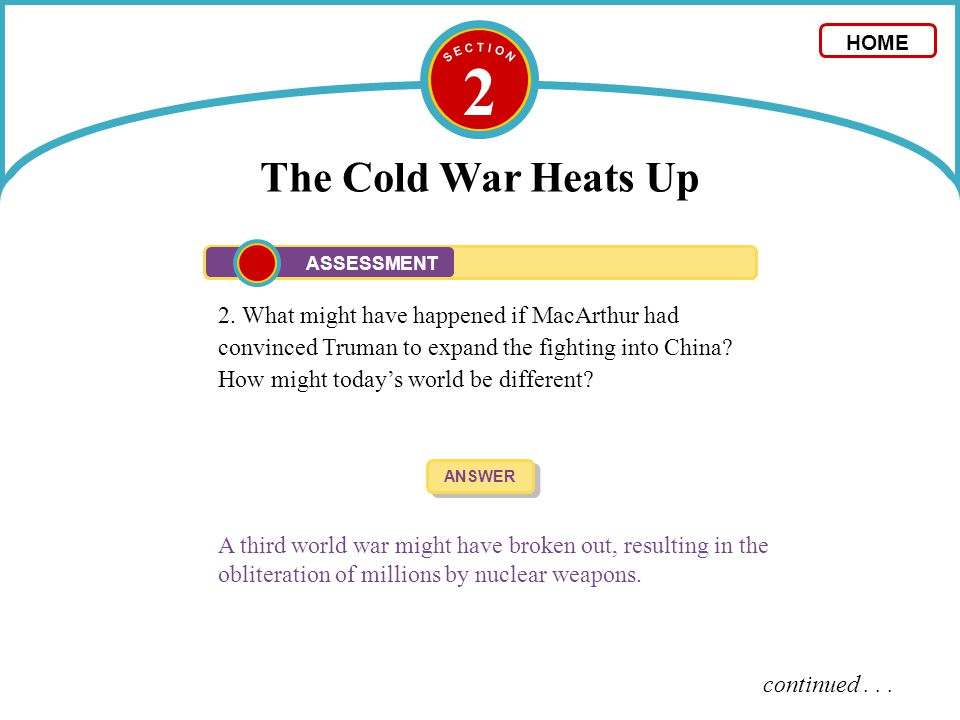 2 The Cold War Heats Up 2. What might have happened if MacArthur had convinced Truman to expand the fighting into China? How might today's world be di