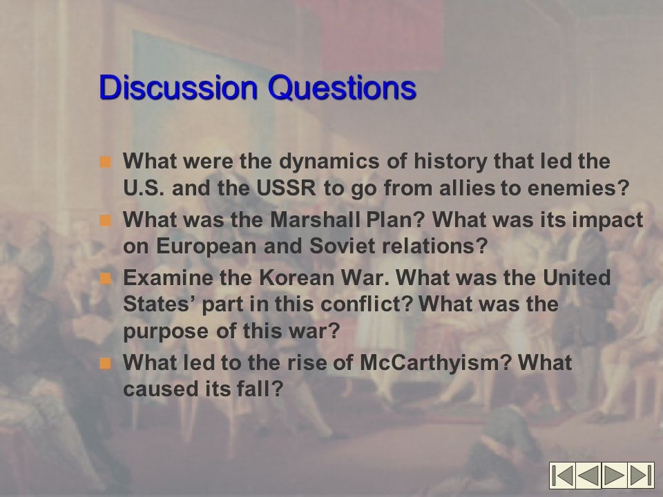 Discussion Questions What were the dynamics of history that led the U.S.