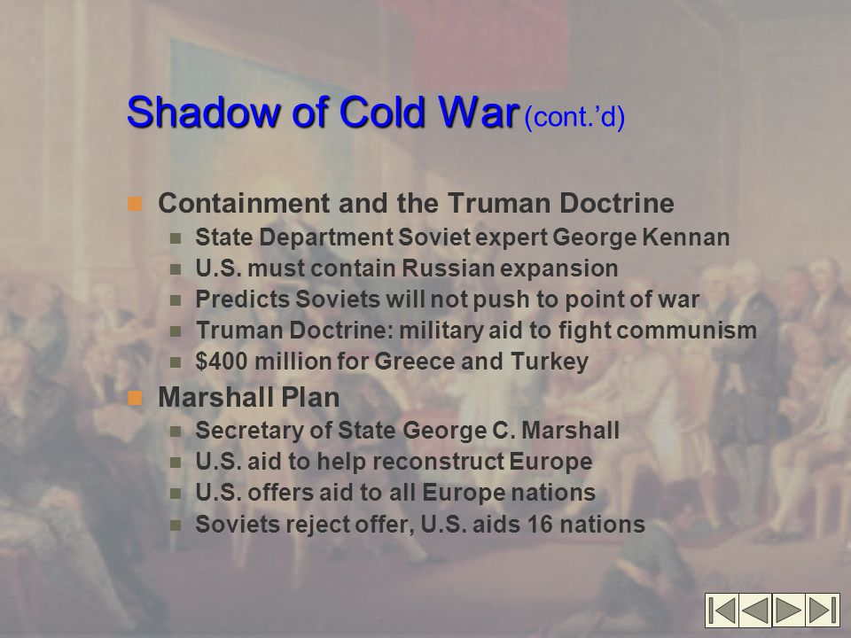 Shadow of Cold War Shadow of Cold War (cont.'d) Containment and the Truman Doctrine State Department Soviet expert George Kennan U.S.