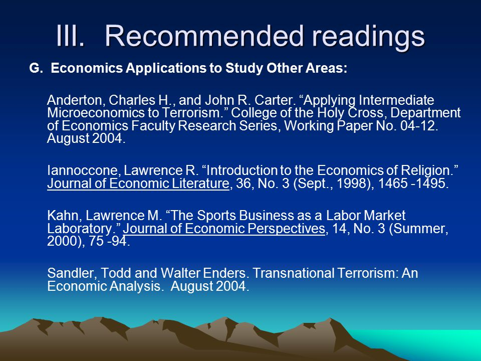 "III. Recommended readings G. Economics Applications to Study Other Areas: Anderton, Charles H., and John R. Carter. ""Applying Intermediate Microeconom"