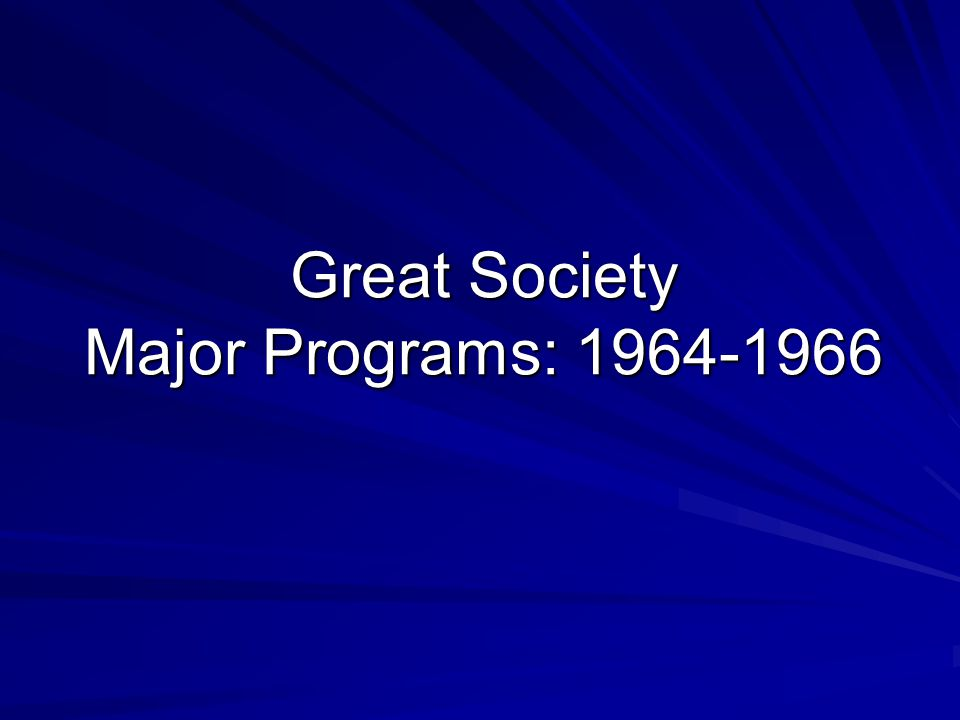 Great Society Major Programs: 1964-1966