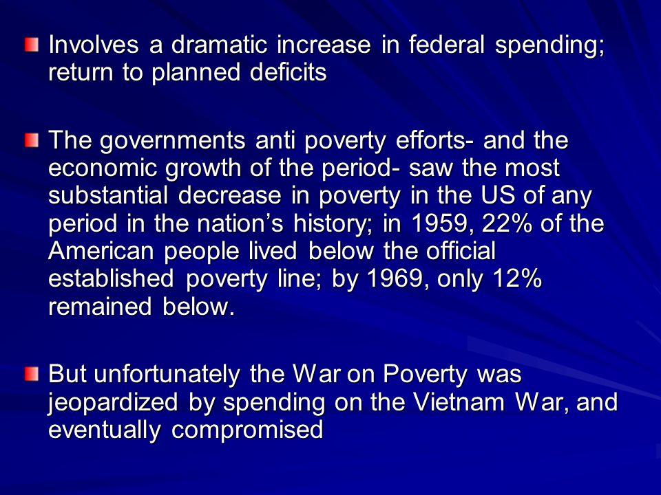 Involves a dramatic increase in federal spending; return to planned deficits The governments anti poverty efforts- and the economic growth of the peri