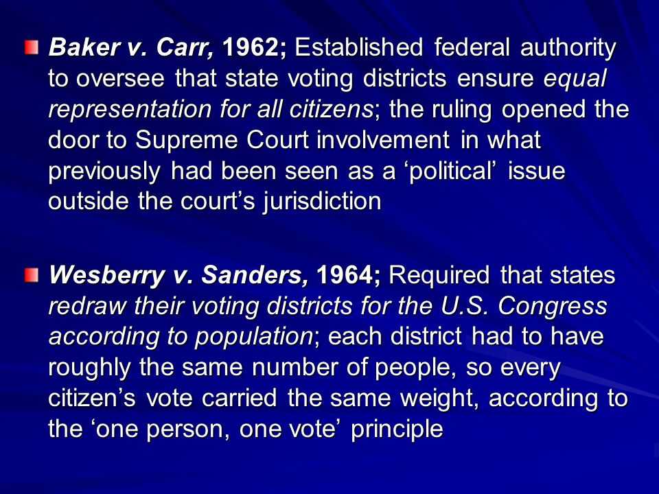 Baker v. Carr, 1962; Established federal authority to oversee that state voting districts ensure equal representation for all citizens; the ruling ope