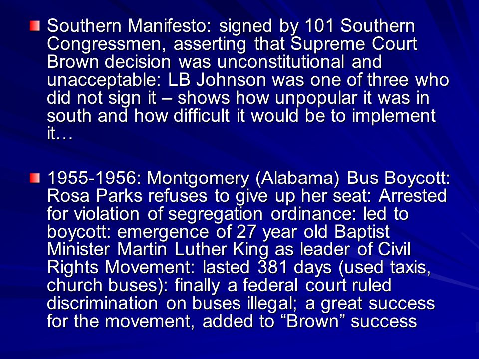 Southern Manifesto: signed by 101 Southern Congressmen, asserting that Supreme Court Brown decision was unconstitutional and unacceptable: LB Johnson