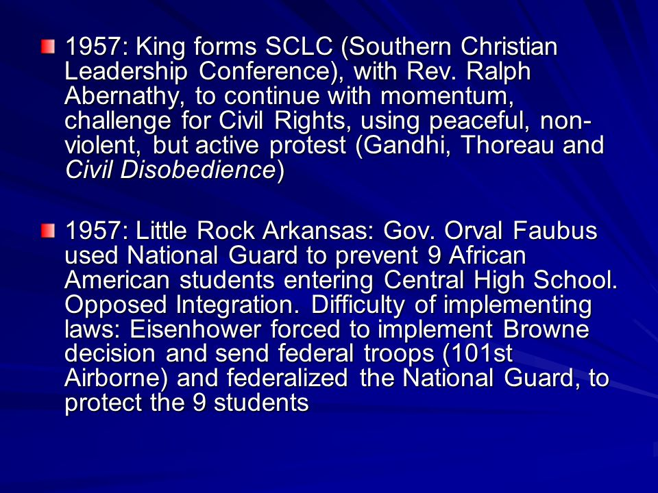 1957: King forms SCLC (Southern Christian Leadership Conference), with Rev. Ralph Abernathy, to continue with momentum, challenge for Civil Rights, us