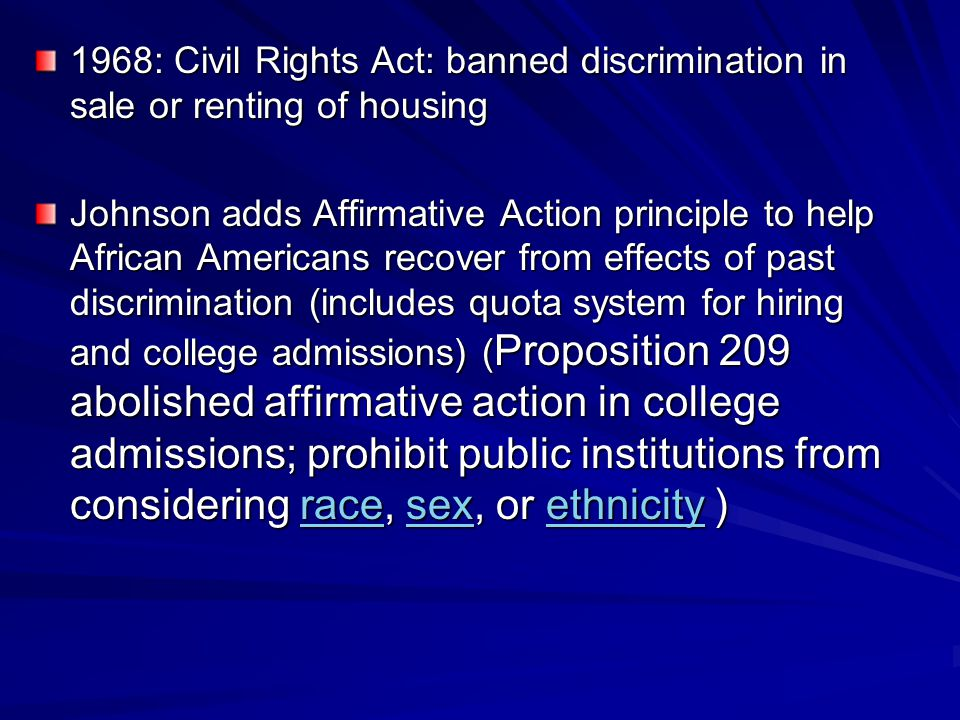 1968: Civil Rights Act: banned discrimination in sale or renting of housing Johnson adds Affirmative Action principle to help African Americans recove