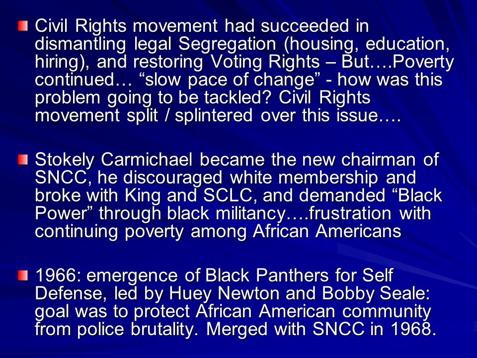 Civil Rights movement had succeeded in dismantling legal Segregation (housing, education, hiring), and restoring Voting Rights – But….Poverty continue