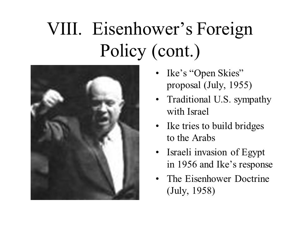 VIII. Eisenhower's Foreign Policy (cont.) Ike's Open Skies proposal (July, 1955) Traditional U.S.