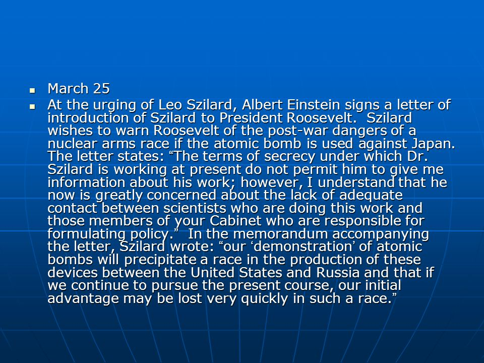 March 25 March 25 At the urging of Leo Szilard, Albert Einstein signs a letter of introduction of Szilard to President Roosevelt.