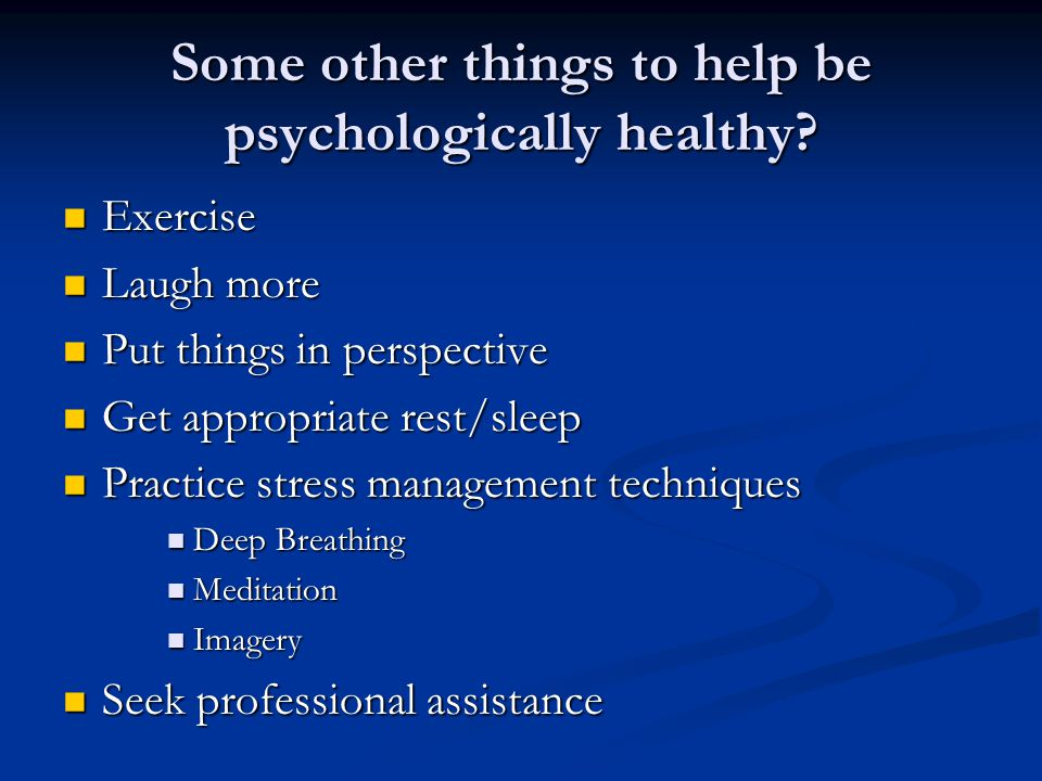 Some other things to help be psychologically healthy.