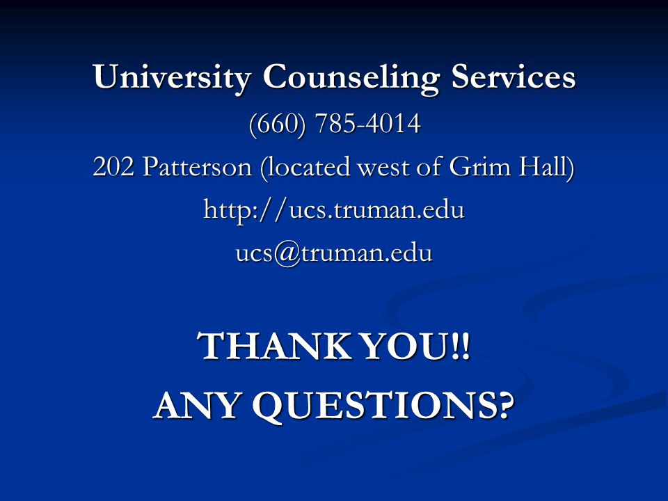 University Counseling Services (660) 785-4014 202 Patterson (located west of Grim Hall) http://ucs.truman.eduucs@truman.edu THANK YOU!.