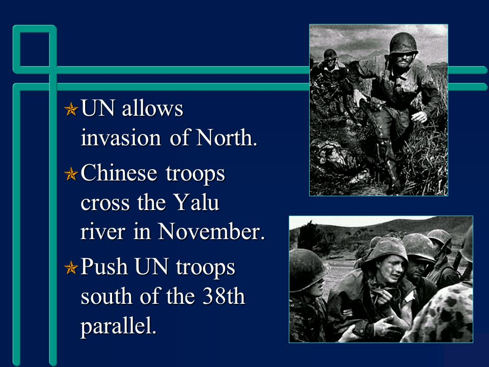  UN allows invasion of North.  Chinese troops cross the Yalu river in November.
